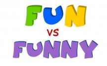 Fun or Funny